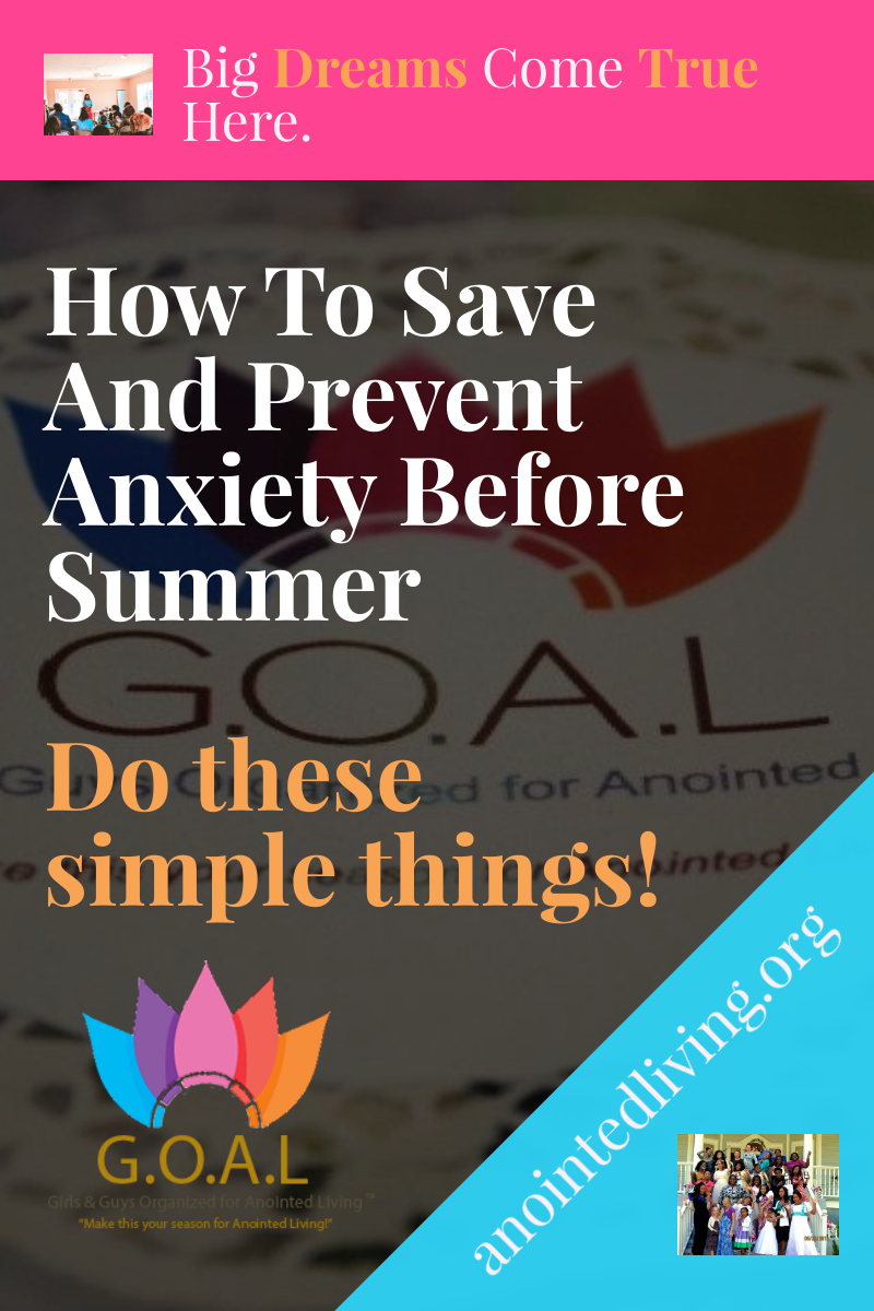 Want to learn how to Save And Prevent Anxiety Before Summer? Here are five simple ways to do so now. Click and Read to learn more #Overcome #Anxiety #GOAL #AnointedLiving